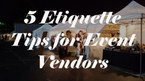 5 Etiquette Tips for Event Vendors